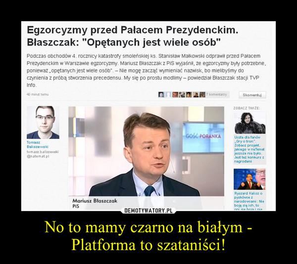 No to mamy czarno na białym - Platforma to szataniści! –