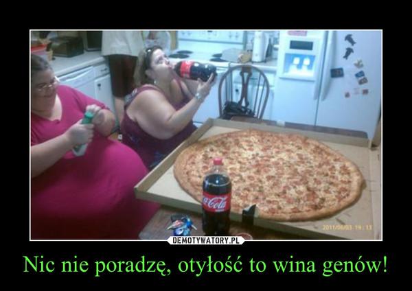 Nic nie poradzę, otyłość to wina genów! –