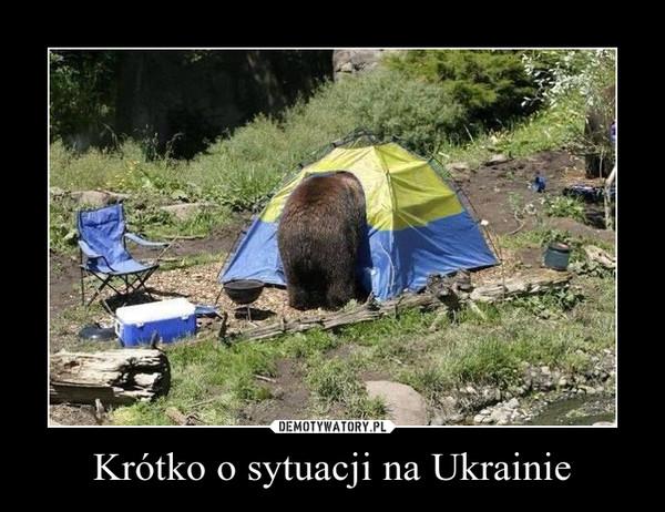 Krótko o sytuacji na Ukrainie –