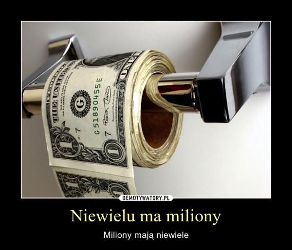 Niewielu ma miliony – Miliony mają niewiele