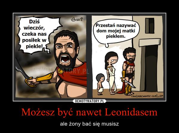 Możesz być nawet Leonidasem – ale żony bać się musisz