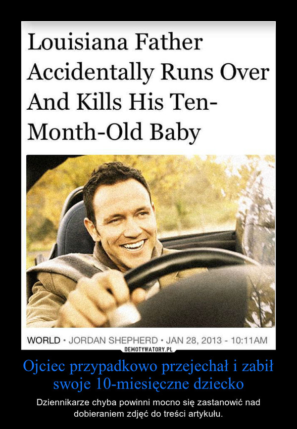 Ojciec przypadkowo przejechał i zabił swoje 10-miesięczne dziecko – Dziennikarze chyba powinni mocno się zastanowić nad dobieraniem zdjęć do treści artykułu.
