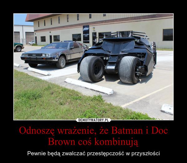 Odnoszę wrażenie, że Batman i Doc Brown coś kombinują – Pewnie będą zwalczać przestępczość w przyszłości