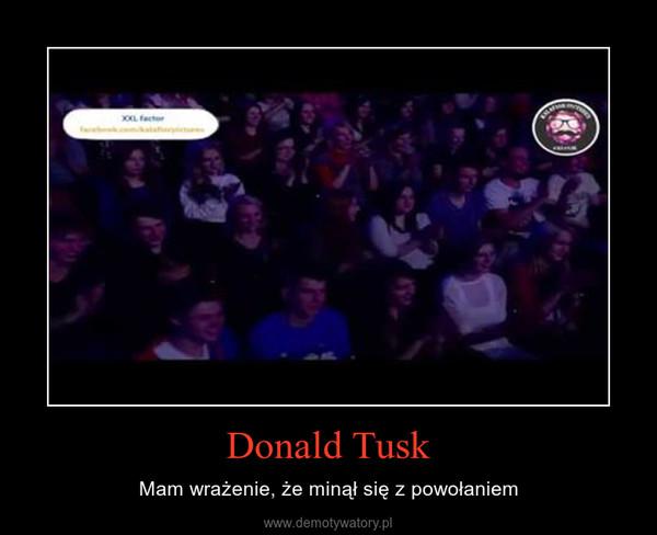 Donald Tusk – Mam wrażenie, że minął się z powołaniem