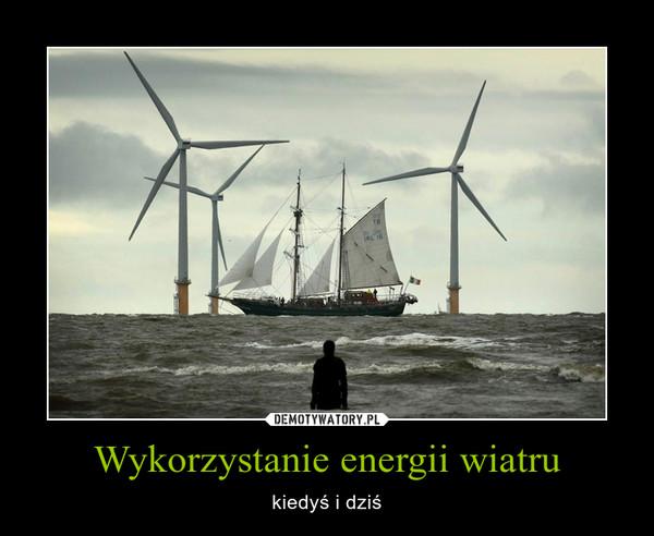 Wykorzystanie energii wiatru – kiedyś i dziś