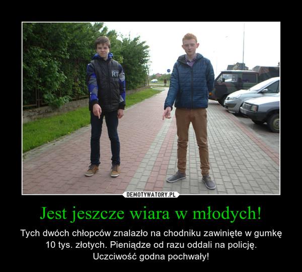 Jest jeszcze wiara w młodych! – Tych dwóch chłopców znalazło na chodniku zawinięte w gumkę10 tys. złotych. Pieniądze od razu oddali na policję.Uczciwość godna pochwały!