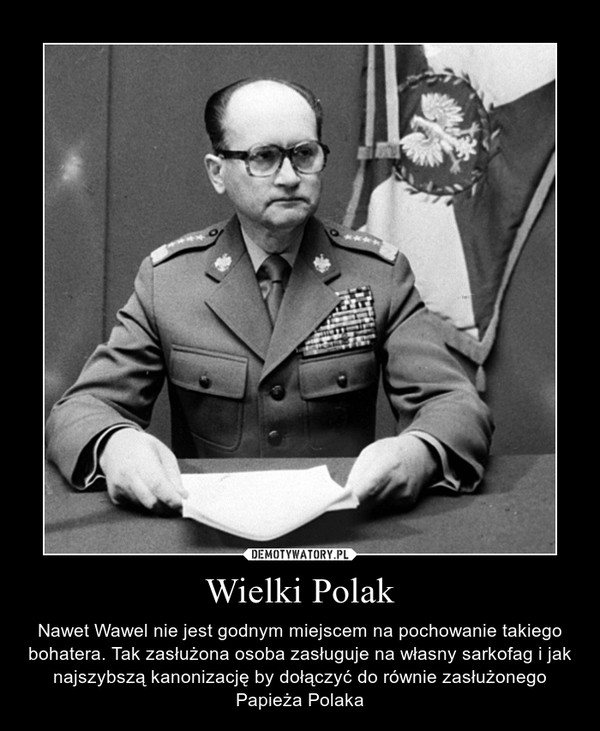 Wielki Polak – Nawet Wawel nie jest godnym miejscem na pochowanie takiego bohatera. Tak zasłużona osoba zasługuje na własny sarkofag i jak najszybszą kanonizację by dołączyć do równie zasłużonego Papieża Polaka