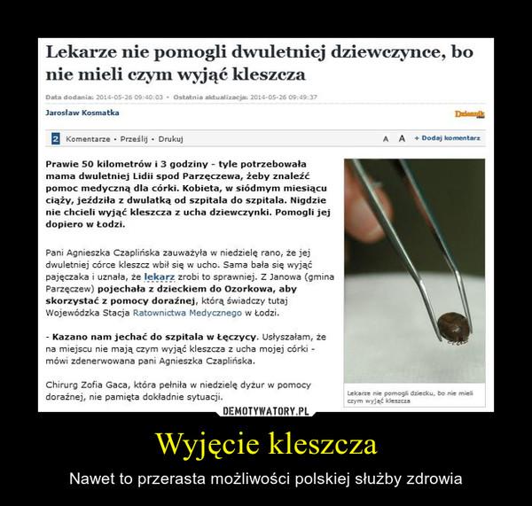 Wyjęcie kleszcza – Nawet to przerasta możliwości polskiej służby zdrowia