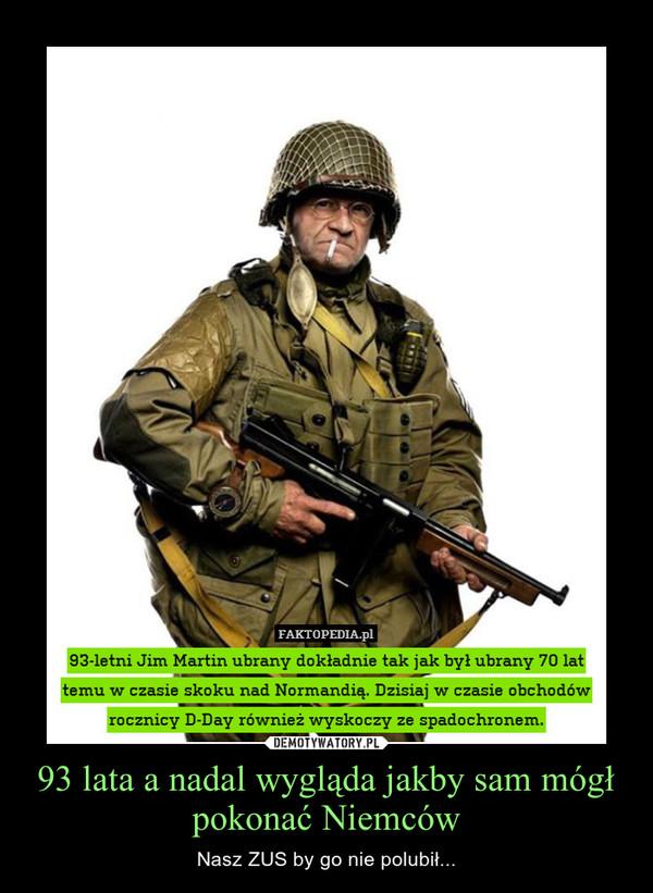 93 lata a nadal wygląda jakby sam mógł pokonać Niemców – Nasz ZUS by go nie polubił...