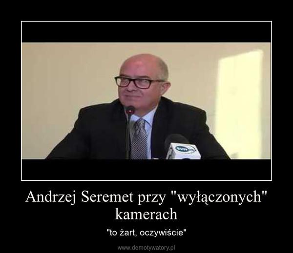 """Andrzej Seremet przy """"wyłączonych"""" kamerach – """"to żart, oczywiście"""""""