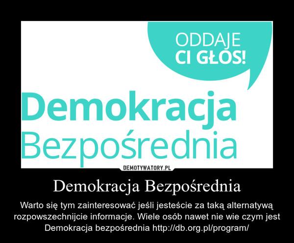 Demokracja Bezpośrednia – Warto się tym zainteresować jeśli jesteście za taką alternatywą rozpowszechnijcie informacje. Wiele osób nawet nie wie czym jest Demokracja bezpośrednia http://db.org.pl/program/