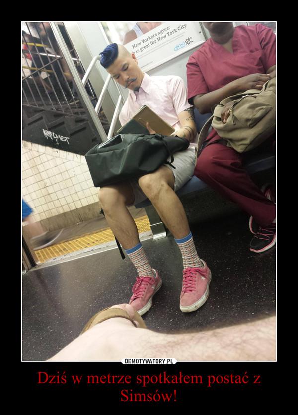 Dziś w metrze spotkałem postać z Simsów! –