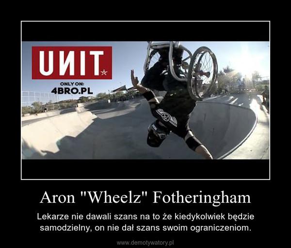 """Aron """"Wheelz"""" Fotheringham – Lekarze nie dawali szans na to że kiedykolwiek będzie samodzielny, on nie dał szans swoim ograniczeniom."""