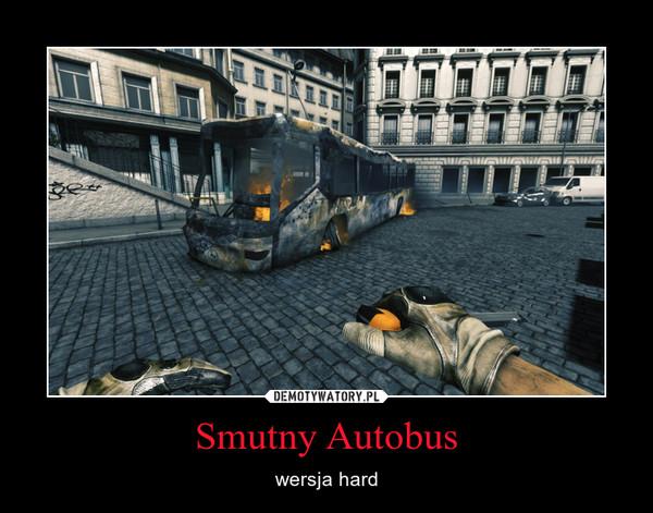 Smutny Autobus – wersja hard