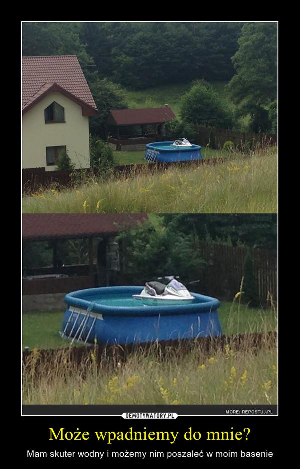 Może wpadniemy do mnie? – Mam skuter wodny i możemy nim poszaleć w moim basenie