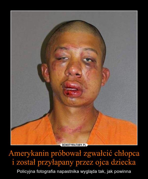 Amerykanin próbował zgwałcić chłopca i został przyłapany przez ojca dziecka – Policyjna fotografia napastnika wygląda tak, jak powinna