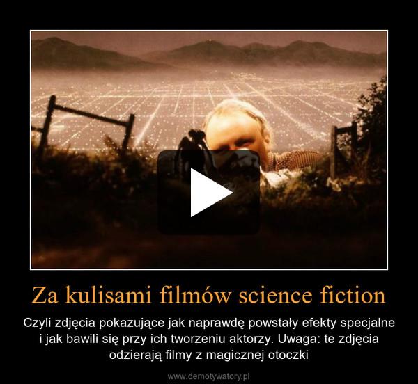 Za kulisami filmów science fiction – Czyli zdjęcia pokazujące jak naprawdę powstały efekty specjalnei jak bawili się przy ich tworzeniu aktorzy. Uwaga: te zdjęcia odzierają filmy z magicznej otoczki
