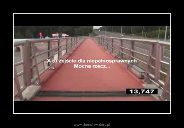 Polskie absurdy drogowe... – Niezwykła kładka na trasie Kraków - Warszawa. Nie wiem, jak się miejscowość nazywa, ale przez pół godziny nie przeszedł nią nikt. Plus puenta dla niepełnosprawnych jako refleksja do czego prowadzą absurdalne przepisy budowlane...