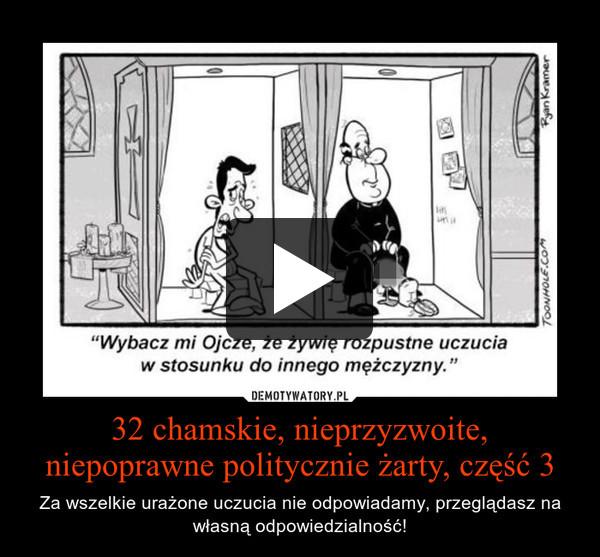 32 chamskie, nieprzyzwoite, niepoprawne politycznie żarty, część 3 – Za wszelkie urażone uczucia nie odpowiadamy, przeglądasz na własną odpowiedzialność!
