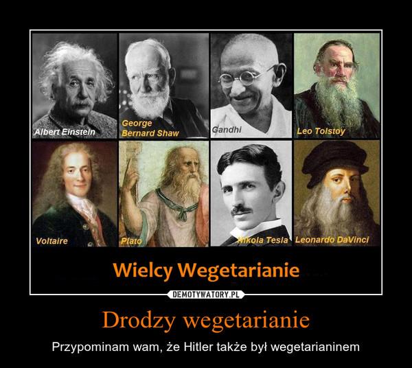 Drodzy wegetarianie – Przypominam wam, że Hitler także był wegetarianinem