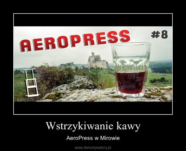 Wstrzykiwanie kawy – AeroPress w Mirowie