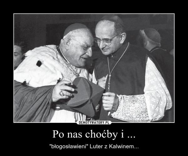 """Po nas choćby i ... – """"błogosławieni"""" Luter z Kalwinem..."""