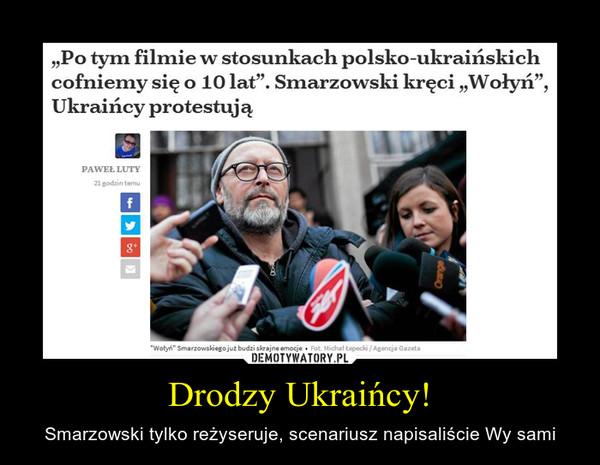 Drodzy Ukraińcy! – Smarzowski tylko reżyseruje, scenariusz napisaliście Wy sami