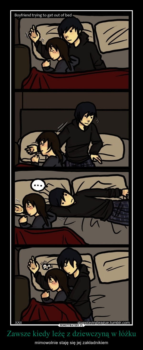 Zawsze kiedy leżę z dziewczyną w łóżku – mimowolnie staję się jej zakładnikiem