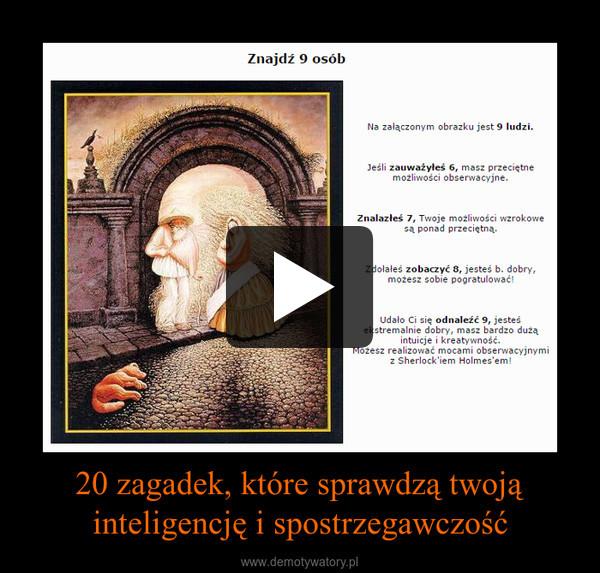 20 zagadek, które sprawdzą twojąinteligencję i spostrzegawczość –