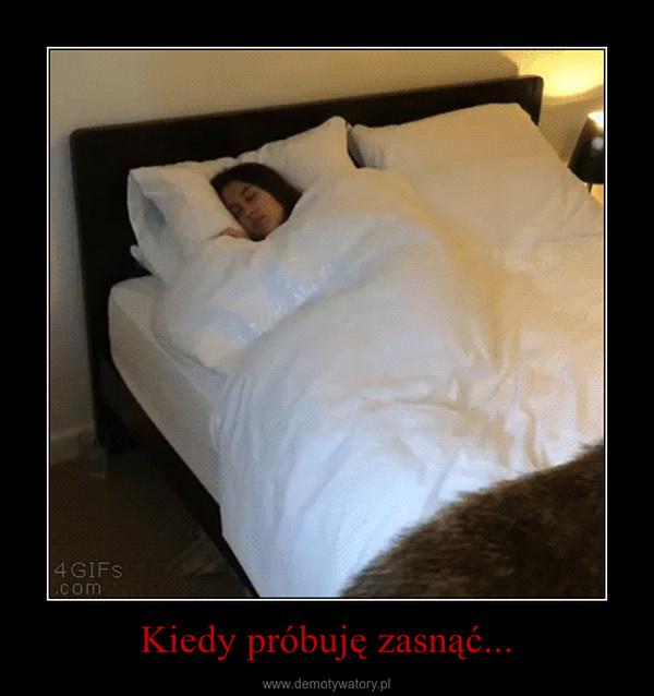 Kiedy próbuję zasnąć... –