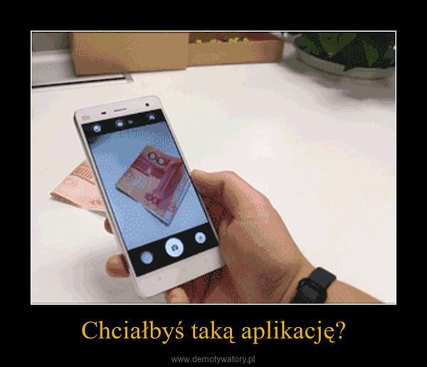 Chciałbyś taką aplikację? –
