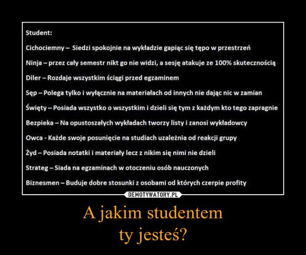 A jakim studentemty jesteś? –