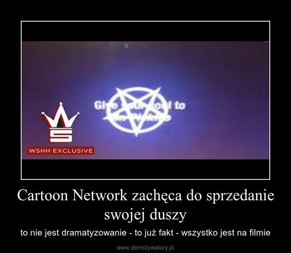 Cartoon Network zachęca do sprzedanie swojej duszy – to nie jest dramatyzowanie - to już fakt - wszystko jest na filmie