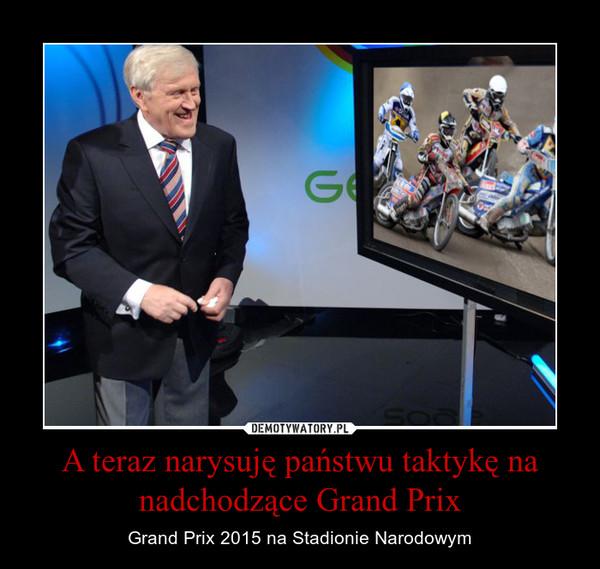 A teraz narysuję państwu taktykę na nadchodzące Grand Prix – Grand Prix 2015 na Stadionie Narodowym