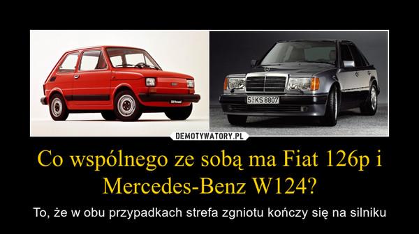 Co wspólnego ze sobą ma Fiat 126p i Mercedes-Benz W124? – To, że w obu przypadkach strefa zgniotu kończy się na silniku
