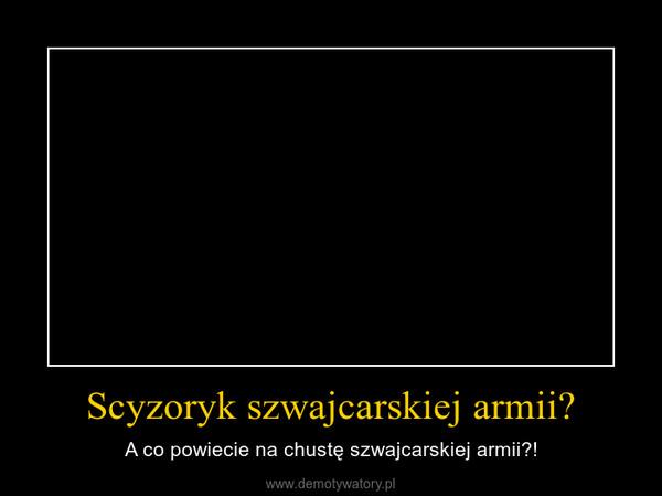 Scyzoryk szwajcarskiej armii? – A co powiecie na chustę szwajcarskiej armii?!
