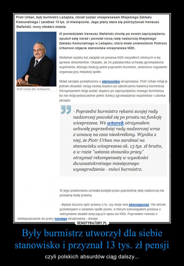 Były burmistrz utworzył dla siebie stanowisko i przyznał 13 tys. zł pensji – czyli polskich absurdów ciąg dalszy...