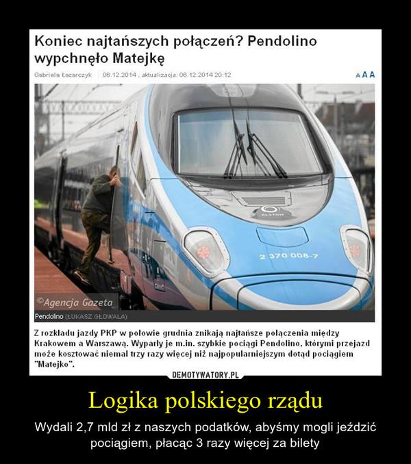 Logika polskiego rządu – Wydali 2,7 mld zł z naszych podatków, abyśmy mogli jeździć pociągiem, płacąc 3 razy więcej za bilety