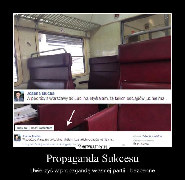 Propaganda Sukcesu – Uwierzyć w propagandę własnej partii - bezcenne