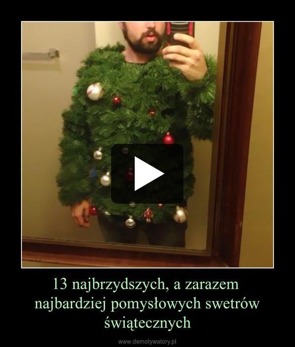 13 najbrzydszych, a zarazem najbardziej pomysłowych swetrów świątecznych –
