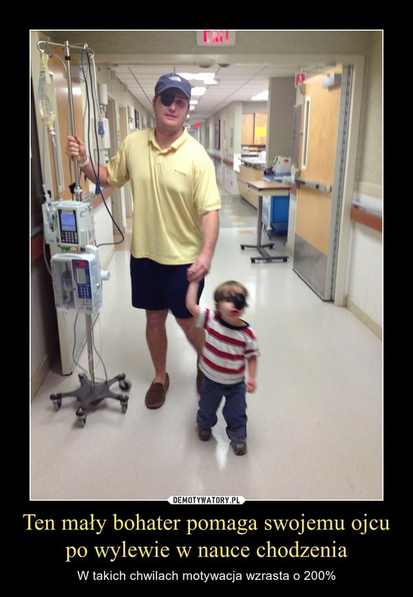 Ten mały bohater pomaga swojemu ojcu po wylewie w nauce chodzenia – W takich chwilach motywacja wzrasta o 200%