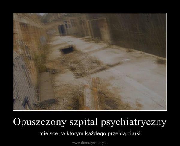 Opuszczony szpital psychiatryczny – miejsce, w którym każdego przejdą ciarki