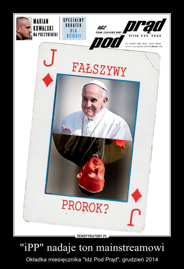 """""""iPP"""" nadaje ton mainstreamowi – Okładka miesięcznika """"Idź Pod Prąd"""", grudzień 2014"""