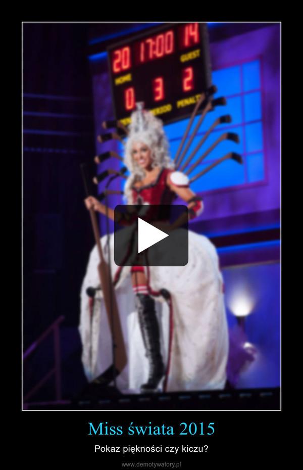 Miss świata 2015 – Pokaz piękności czy kiczu?