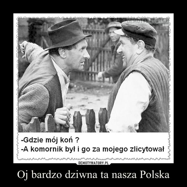 Oj bardzo dziwna ta nasza Polska –