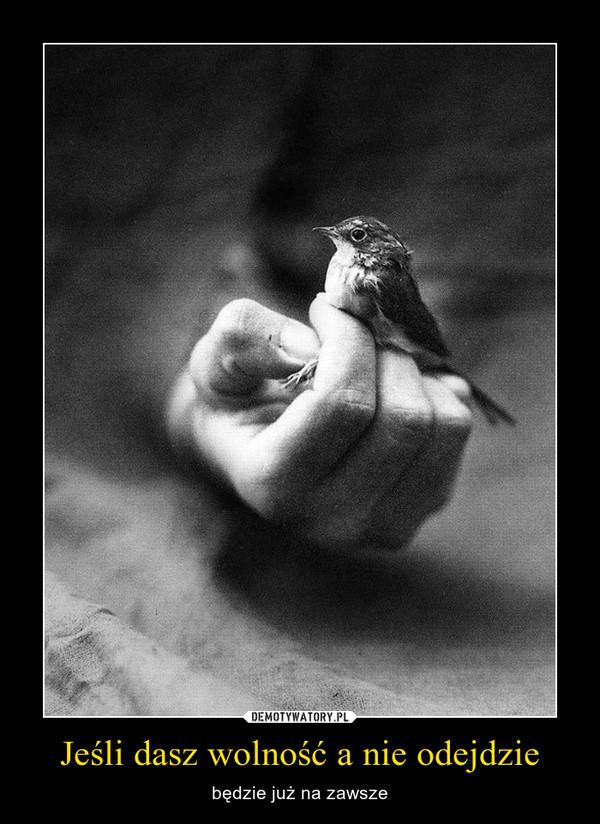Jeśli dasz wolność a nie odejdzie – będzie już na zawsze