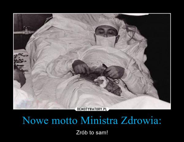 Nowe motto Ministra Zdrowia: – Zrób to sam!