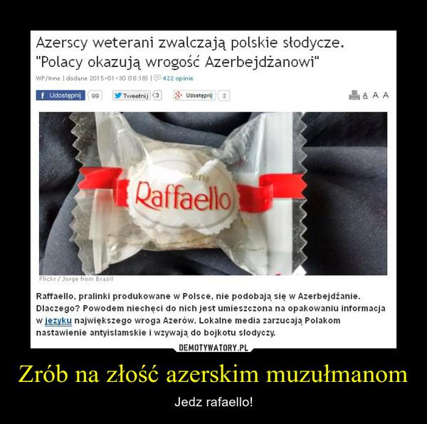 Zrób na złość azerskim muzułmanom – Jedz rafaello!