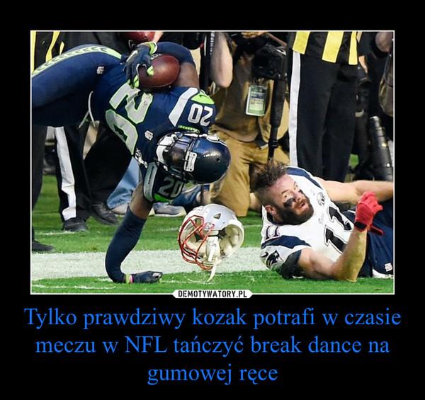 Tylko prawdziwy kozak potrafi w czasie meczu w NFL tańczyć break dance na gumowej ręce –
