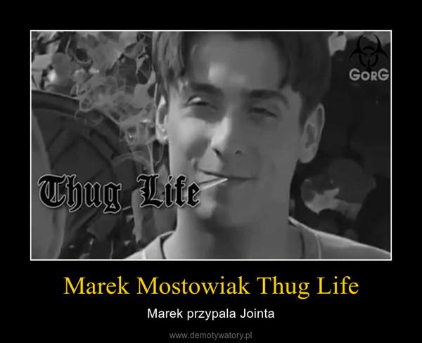 Marek Mostowiak Thug Life – Marek przypala Jointa